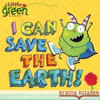 I Can Save the Earth!: One Little Monster Learns to Reduce, Reuse, and Recycle Alison Inches (Children's) Tk 9781416967897