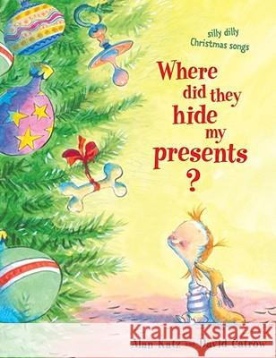 Where Did They Hide My Presents?: Silly Dilly Christmas Songs Alan Katz David Catrow 9781416968306