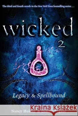 Wicked 2: Legacy & Spellbound Nancy Holder Debbie Viguie 9781416971177 Simon Pulse