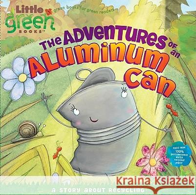 The Adventures of an Aluminum Can: A Story about Recycling Alison Inches Pete Whitehead Mark Chambers 9781416972211