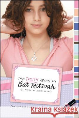 The Truth about My Bat Mitzvah Nora Raleigh Baskin 9781416974697