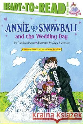 Annie and Snowball and the Wedding Day Cynthia Rylant Sucie Stevenson 9781416974857