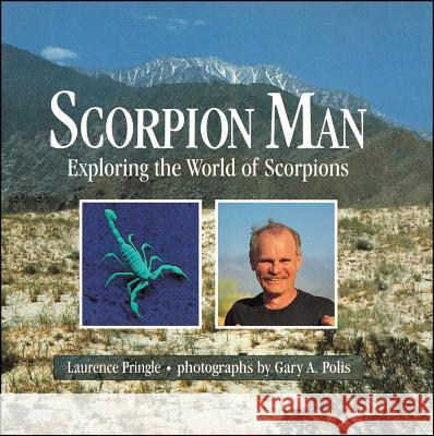 Scorpion Man: Exploring the World of Scorpions Laurence Pringle Gary A. Polis Gary A. Polis 9781416975748