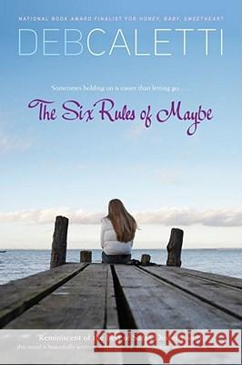 The Six Rules of Maybe Deb Caletti 9781416979715 Simon Pulse