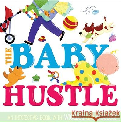 The Baby Hustle: An Interactive Book with Wiggles and Giggles! Jane Schoenberg Liz Conrad 9781416980506