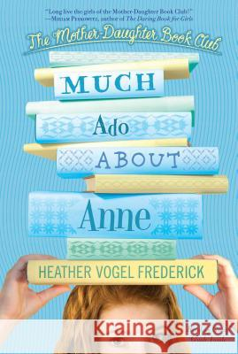 Much Ado about Anne Heather Vogel Frederick 9781416982692