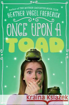 Once Upon a Toad Heather Vogel Frederick 9781416984788