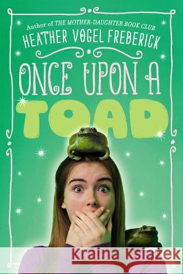 Once Upon a Toad Heather Vogel Frederick 9781416984795