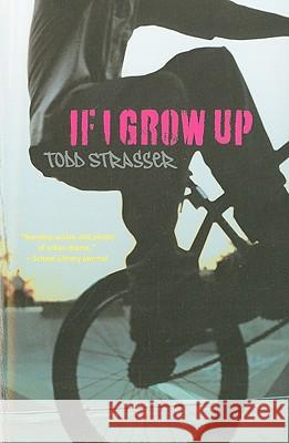 If I Grow Up Todd Strasser 9781416994435