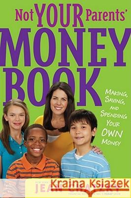 Not Your Parents' Money Book: Making, Saving, and Spending Your Own Money Jean Chatzky Ward Jenkins 9781416994725