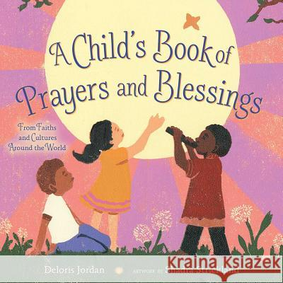 A Child's Book of Prayers and Blessings: From Faiths and Cultures Around the World Deloris Jordan Shadra Strickland 9781416995500