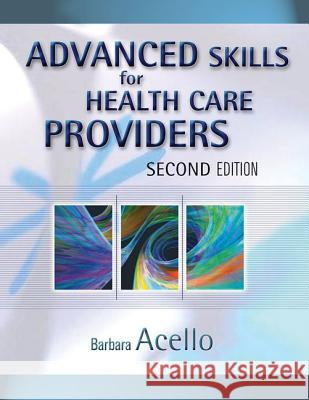 Advanced Skills for Health Care Providers Barbara Acello 9781418001339