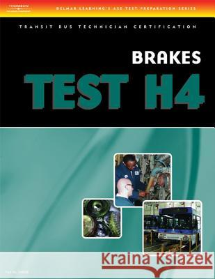 ASE Transit Bus Technician Certification H4: Brake Systems Delmar Thomson Learning 9781418049980