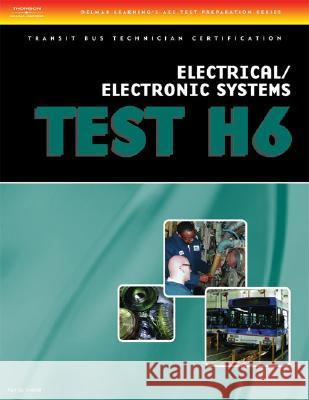 ASE Transit Bus Technician Certification H6: Electrical/Electronic Systems Delmar Thomson Learning 9781418049997