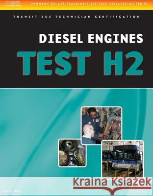 ASE Test Preparation - Transit Bus H2, Diesel Engines Delmar Thomson Learning 9781418065706