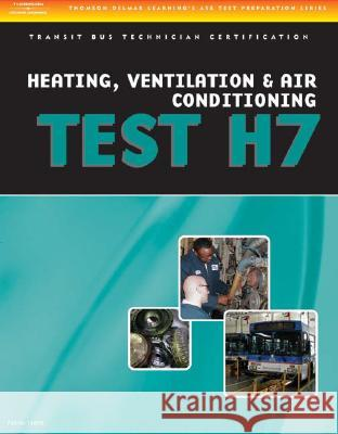 ASE Test Preparation - Transit Bus H7, Heating, Ventilation, & Air Conditioning Delmar Thomson Learning                  Learning Delmar Delmar Publishers 9781418065713