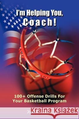 I'm Helping You, Coach!: 100+ Offense Drills for Your Basketball Program Joao D 9781418409845