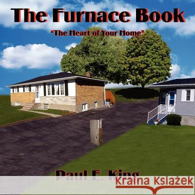 The Furnace Book: The Heart of Your Home Paul E. King 9781418410889