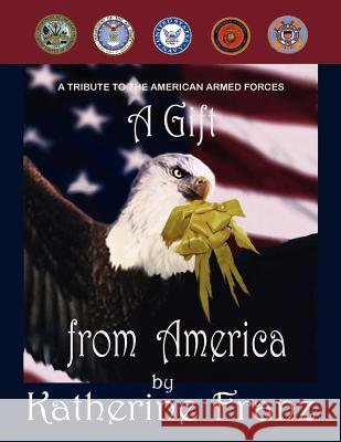 A Gift from America: A Tribute to the American Armed Forces Katherine Franz 9781418423582