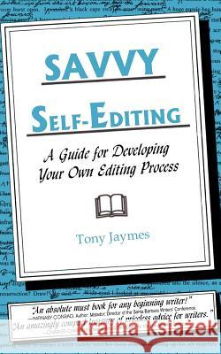 Savvy Self-Editing : A Guide for Developing Your Own Editing Process Tony Jaymes 9781418437961