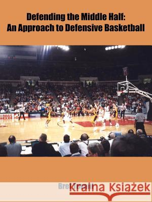 Defending the Middle Half: An Approach to Defensive Basketball Bret Tovani 9781418442002