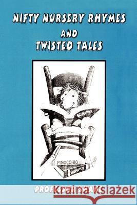 Nifty Nursery Rhymes and Twisted Tales Professor Shane 9781418442347