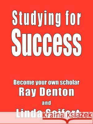 Studying for Success: Become Your Own Scholar Ray Denton Linda Seifert 9781418447540
