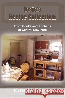 Josie's Recipe Collection: From Cooks and Kitchens of Central New York Karen M. Talarico 9781418468651