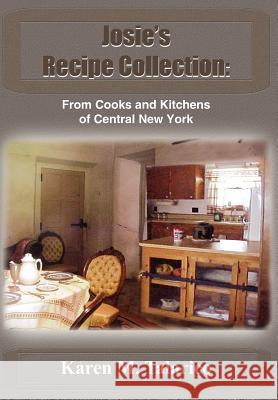 Josie's Recipe Collection: From Cooks and Kitchens of Central New York Karen M. Talarico 9781418468668