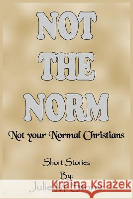 Not THE NORM : Not Your Normal Christians Julie M. Storer 9781418473327