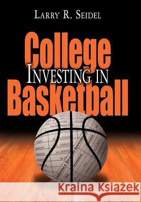 Investing in College Basketball Larry R. Seidel 9781418481391