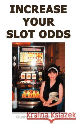 Increase Your Slot Odds Gustave A. Boeh 9781418488857
