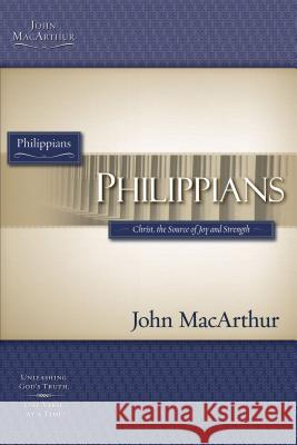 Philippians: Christ, the Source of Joy and Strength John MacArthur 9781418509606