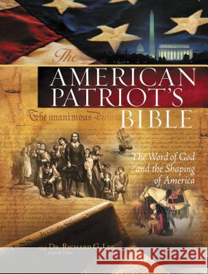 American Patriot's Bible-NKJV: The Word of God and the Shaping of America Richard G. Lee 9781418541538