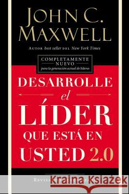 Desarrolle El Lder Que Est En Usted 2.0 = Developing the Leader Within You 2.0 John C. Maxwell 9781418598051 Grupo Nelson