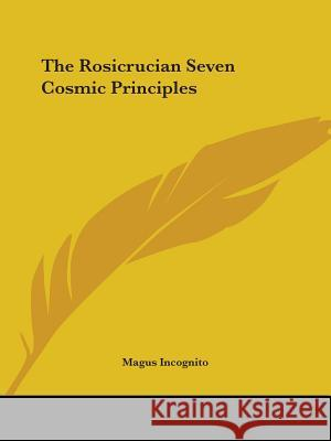 The Rosicrucian Seven Cosmic Principles Magus Incognito 9781419115004