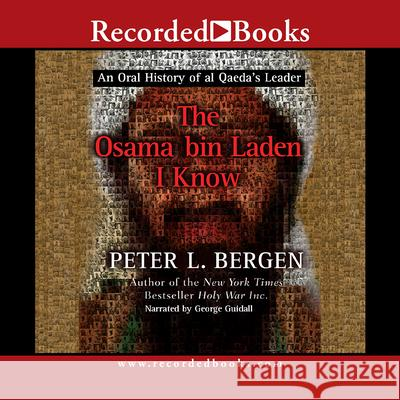 The Osama Bin Laden I Know: An Oral History of the Making of a Global Terrorist - audiobook Peter L. Bergen George Guidall 9781419372100 Recorded Books