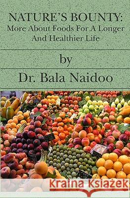 Nature's Bounty: More about Foods for a Longer and Healthier Life Dr Bala Naidoo 9781419611407