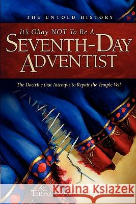 It's Ok Not to Be a Seventh-Day Adventist Teresa Beem 9781419654671