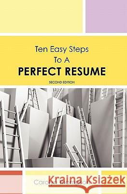 Ten Easy Steps to a Perfect Resume Carolyn Thompson 9781419655319