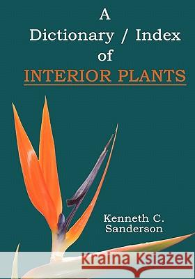 Dictionary / Index of Interior Plants Kenneth C. Sanderson Mrs Susan Gulash 9781419694561