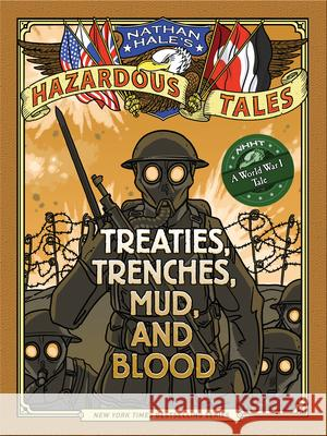 Nathan Hale's Hazardous Tales: Treaties, Trenches, Mud, and Blood : (A World War I Tale) Nathan Hale 9781419708084 Amulet Books