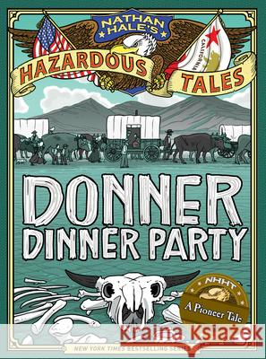 Donner Dinner Party (Nathan Hale's Hazardous Tales #3) Nathan Hale 9781419708565