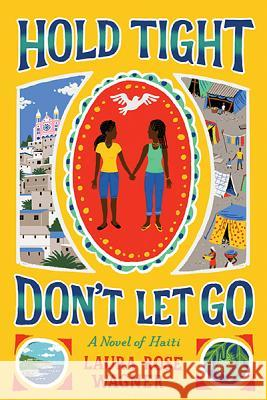 Hold Tight, Don't Let Go: A Novel of Haiti Laura Rose Wagner 9781419712043