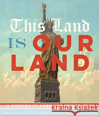 This Land Is Our Land: A History of American Immigration Linda Barrett Osborne 9781419716607