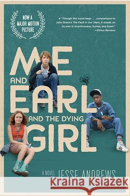 Me and Earl and the Dying Girl (Movie Tie-In Edition) Jesse Andrews 9781419719462