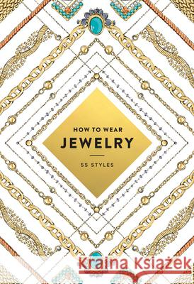 How to Wear Jewelry: 55 Styles Abrams                                   Judith Va 9781419720192