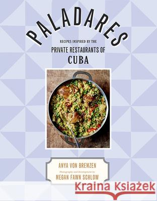 Paladares : Recipes Inspired by the Private Restaurants of Cuba, Nominiert: James Beard Book Awards: International Category 2018 Anya Vo Megan Fawn Schlow 9781419727030
