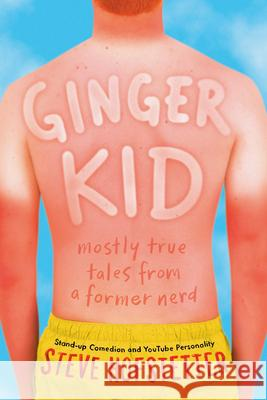 Ginger Kid: Mostly True Tales from a Former Nerd Steve Hofstetter 9781419728709