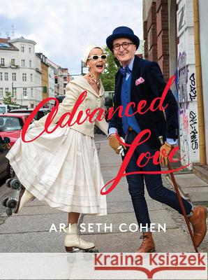 Advanced Love : Liebe kennt kein Alter Ari Seth Cohen 9781419733390